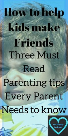 how to help kids make friends / parenting tips / http://themommyprofessor.org/how-to-help-kids-make-friends-three-must-read-parenting-tips-every-parent-needs-to-know/ #parentingtips