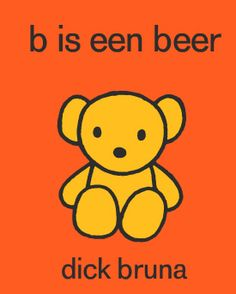 "Funny. B is in Beer.  Real title ""B is for Bear"" by Dick Bruna.  This is in another language, German I think."