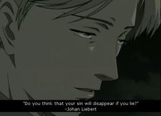 """""""Do you think that your sin will disappear if you lie?""""    - Johan Liebert (Monster by Naoki Urasawa)"""
