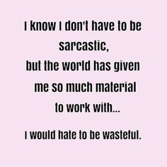 Work Quote : I Dont Have To Be Sarcastic | Funny Pictures Quotes Memes Jokes