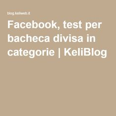 Facebook, test per bacheca divisa in categorie | KeliBlog