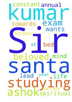 Dear beloved Sir   I am Ashok kumar santa .I am studying - Dear beloved Sir I am Ashok kumar santa .I am studying B.Ed 1st year in koraput .so I wants to prayer request for me towards annual exam and constant mind , lead by spiritual life. Please pray for exam, how I will be get above 85 .I believe that GOD will help me by your prayer.  Posted at: https://prayerrequest.com/t/LqD #pray #prayer #request #prayerrequest