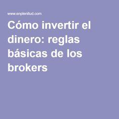Cómo invertir el dinero: reglas básicas de los brokers