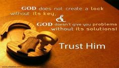 Trust Quotes - God does not create a lock without its key,. And God doesn't give you problems. without its solutions! TRUST HIM. Trust Quotes, Faith Quotes, Life Quotes, Holy Quotes, Quotes App, Advice Quotes, Relationship Quotes, Motivational Quotes, Inspirational Quotes
