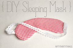 f4999876c813ff This is a great post on how to create your own DIY sleeping mask, which
