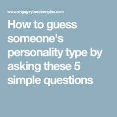 How to guess someone's personality type by asking these 5 simple questions