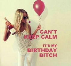Can't keep calm it's my birthday