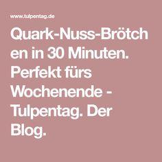 Quark-Nuss-Brötchen in 30 Minuten. Perfekt fürs Wochenende - Tulpentag. Der Blog.