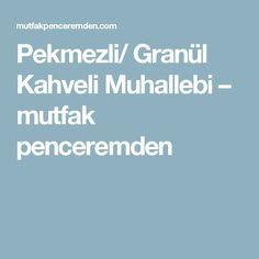 Pekmezli/ Granül Kahveli Muhallebi – mutfak penceremden