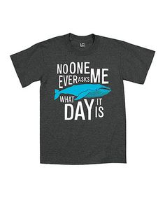 Look what I found on #zulily! Heather Charcoal 'No One Ever Asks Me What Day It Is' Tee #zulilyfinds