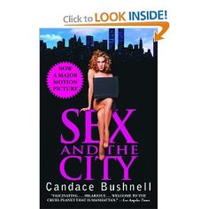 Sex and the City  By Candice Bushnell  Yeah I read this but I found it to be horrible. It's my least favorite Bushnell book.