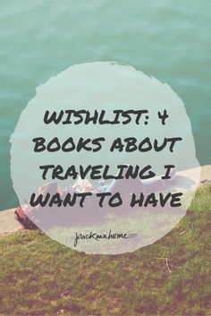 WISHLIST: 4 BOOKS ABOUT TRAVELING I WANT TO HAVE - packmahome