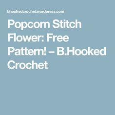 Popcorn Stitch Flower: Free Pattern! – B.Hooked Crochet