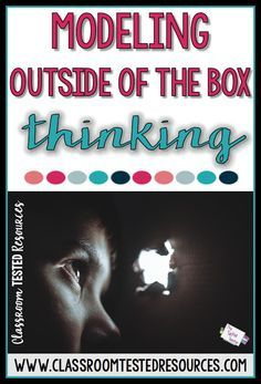 "Ideas for modeling ""outside of the box"" thinking for your students."