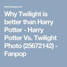 Why Twilight is better than Harry Potter - Harry Potter Vs. Twilight Photo (25672142) - Fanpop