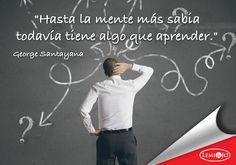 """""""Hasta la mente más sabia todavía tiene algo que aprender."""" George Santayana #frases"""