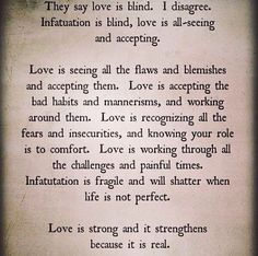 ...Love is working through all the challenges and painful times. Infatuation is fragile and will shatter when life is not perfect...