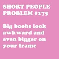 seriously though. MINE AREN'T THAT BIG IM JUST SHORT