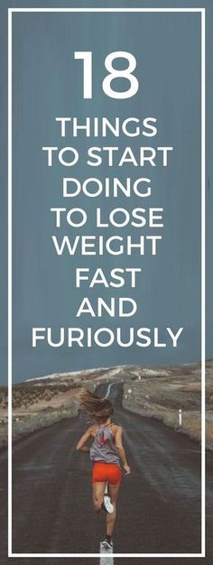 18 things you need to start doing to lose weight fast and furiously. | Posted By: NewHowToLoseBellyFat.com