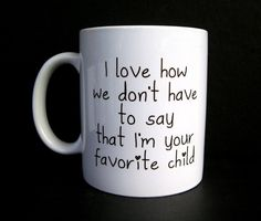 Funny Coffee Mug, Favorite Child, Ceramic Coffee Mug, Quote Mug, Funny Mug, Mug Funny, Unique Coffee Mug, Gift for Mom, Gift for Dad