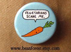 vegetarians scare me - pinback button badge. $1.50, via Etsy.