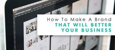 How to make a brand that will better your business + Free branding guide https://goo.gl/7vyupX