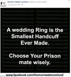 I had chosen wisely. Been married only once. Same cell mate for the last 23 years. Crazy Quotes, Great Quotes, Quotes To Live By, Me Quotes, Inspirational Quotes, Kinky Quotes, Funny Relationship Quotes, Sarcastic Quotes, Marriage Humor Quotes