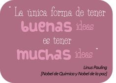 La única forma de tener buenas ideas es tener muchas ideas.