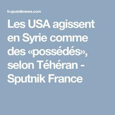 Les USA agissent en Syrie comme des «possédés», selon Téhéran - Sputnik France