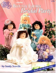 Crochet Bottle Ladies Bridal Party by Sandy Scoville. Copyright 1993 by American School of Needlework, 17 pages, 1178, 5 patterns, used in very good c