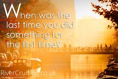 When was the last time you did something for the first time?!  #travel #quote #quotes #holiday #river #cruise #cruiselife #rivercruise