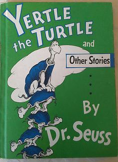 1958 Dr. Seuss Yertle The Turtle - The story has a very good moral!