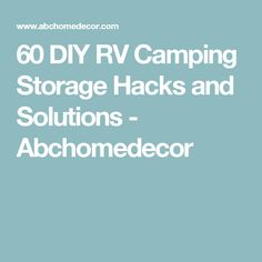 60 DIY RV Camping Storage Hacks and Solutions - Abchomedecor