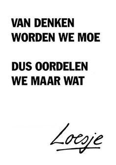 Van denken worden we moe dus oordelen we maar wat #Loesje