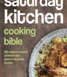 Saturday Kitchen's Cooking Bible: 200 Delicious Recipes Cooked In The Nation's Favourite Kitchen PDF