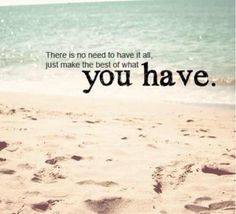 What You Have Quotes Positive Quotes Quote Beach Happy Appreciate Gratitudeu2026