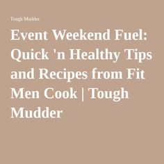 Event Weekend Fuel: Quick 'n Healthy Tips and Recipes from Fit Men Cook | Tough Mudder