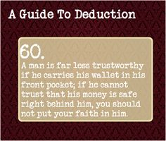 60: A man is far less trustworthy if he carries his wallet in his front pocket; if he cannot trust that his money is safe right behind him, you should not put your faith in him. Benedict Sherlock, Sherlock Holmes, Guide To Manipulation, A Guide To Deduction, Sherlock Season, Body Language, Detective, The Science Of Deduction, Psychology Facts