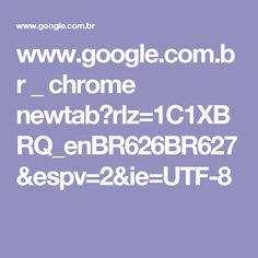 www.google.com.br _ chrome newtab?rlz=1C1XBRQ_enBR626BR627&espv=2&ie=UTF-8