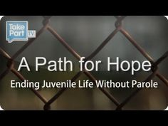 A Path For Hope: Ending Juvenile Life Without Parole | TakePart.com | TakePart TV