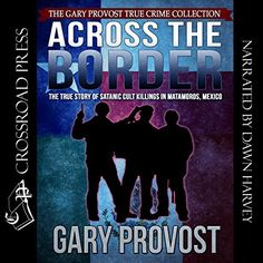 My latest audiobook, Across the Border, written by Gary Provost,  recounts the story of the murder of Texas college student Mark Kilroy in April, 1989, along with 12 others, in Matamoros, Mexico.  The story stole the attention of the world due to its connection to a satanic cult and evidence that the victims had been used as human sacrifices by the cult.  If you like true crime stories, you'll definitely enjoy this one!
