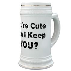 YOURE CUTE, CAN I KEEP YOU FUNNY Stein on CafePress.com
