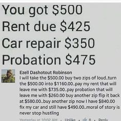 If you can relate this is how business is ran. I came from the Zips Zones QBs 8ths and 16s like bars. What I've learned from being in business for myself is its the same mentality. I've watched club owners real estate owners car lot owners buy and flip to make the money fit. They hustle might be a car a house clothes whatever. Get some hustle in your life. You need the motivation? Google: Hustle Season by I Double L (OverTimeGrind) it's the blueprint.