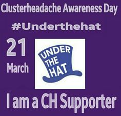 A poster for CH supporters!  Cluster Headache Awareness Day! March 21 #UndertheHat 🎩 💜