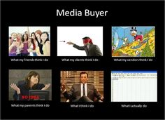 I'm not a buyer, but I'm pretty sure this is how my obscure media job is viewed too...