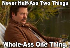 Words to live by, preach on #RonSwanson