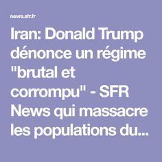 """Iran: Donald Trump dénonce un régime """"brutal et corrompu"""" - SFR News   qui massacre les populations du monde partout  ce n'est pas l'Iran ni la Corée mais les nazis des usa (Syrie Yémen Irak Afghanistan occupent 70% de la planète) crime a tous les nivaux  embargo menace déstabilisation des pays ect  ect"""