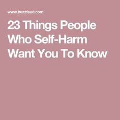 23 Things People Who Self-Harm Want You To Know