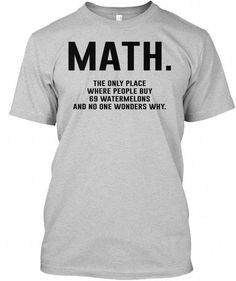 Funny maths t-shirt that should be worn by good natured teachers on the day they begin algebra class to let the kids know they understand their pain and get them on side. Tees, hoodies and sweatshirts available in the color of your choice! Sarcastic Shirts, Funny Shirt Sayings, Funny Tee Shirts, T Shirts With Sayings, Funny Quotes, Funny Sweatshirts, Shirt Quotes, Nice Shirts, Math Quotes