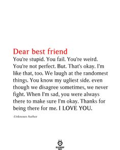 Dear Best Friend You're Stupid. You're Weird. You're Not Perfect. Best Friend Quotes Distance, Best Friend Captions, Best Friend Quotes For Guys, Best Friend Quotes Meaningful, Best Friends Funny, Friends In Love, Love Quotes For Friends, Always There For You Quotes, Dear Friend Quotes
